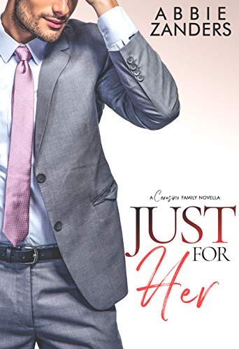Just For Her: A Cerasino Family Novella (Cerasino Family Novellas Book 3) Abbie Zanders