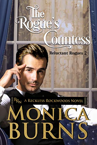 The Rogue's Countess: A Reckless Rockwoods Novel : Reluctant Rogues (The Reluctant Rogues Book 2) Monica Burns