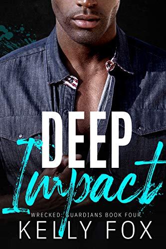Deep Impact: An M/M Hurt Comfort Romance (Wrecked: Guardians Book 4) Kelly Fox
