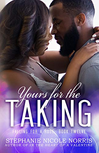 Yours For The Taking (Falling For A Rose Book 12) Stephanie Nicole Norris