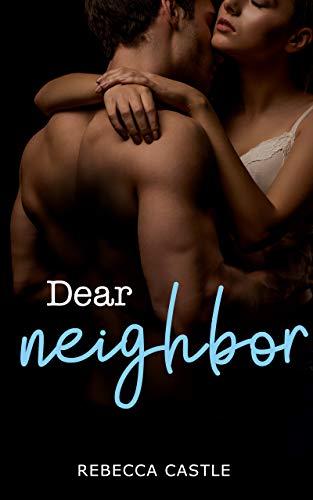 Dear Neighbor: A Standalone Romance Rebecca Castle
