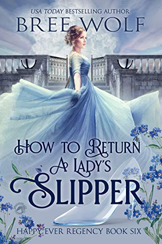 How to Return a Lady's Slipper (Happy Ever Regency Book 6) Bree Wolf