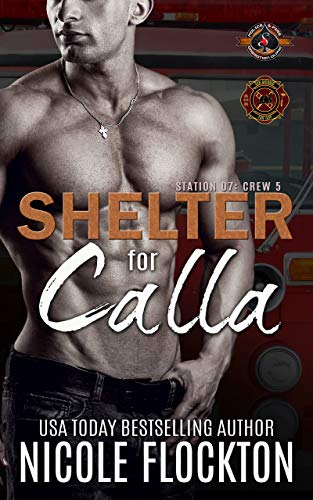 Shelter for Calla (Police and Fire: Operation Alpha) (Station 7: Crew 5 Book 2) Nicole Flockton and Operation Alpha