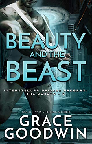 Beauty and the Beast (Interstellar Brides® Program: The Beasts Book 3) Grace Goodwin