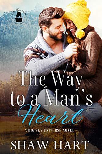 The Way to a Man's Heart: A Big Sky Universe Novel (Lady Boss Presents: Big Sky Universe) Shaw Hart and Lady Boss Press