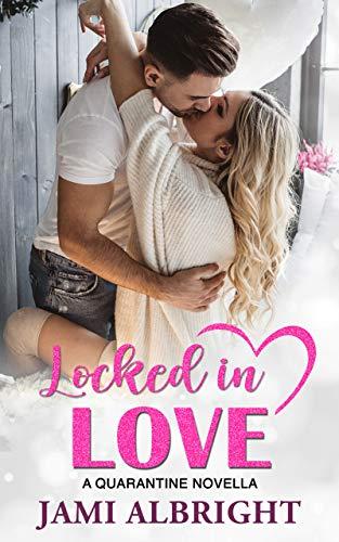Locked in Love: A Quarantine Love Story Jami Albright