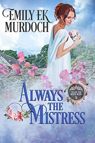 Always the Mistress (Never the Bride Book 11) Emily E K Murdoch