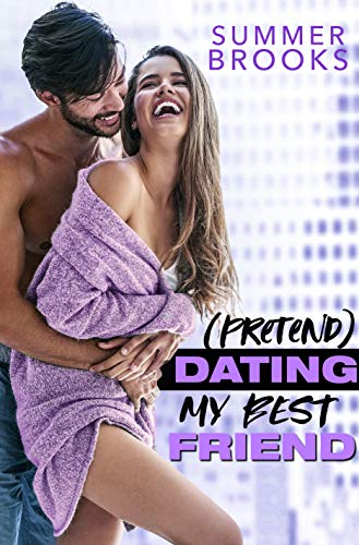 (Pretend) Dating My Best Friend (Playing with Trouble) Summer Brooks