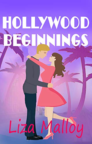 Hollywood Beginnings (Hollywood Romance Book 2) Liza Malloy