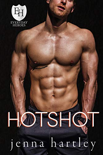 Hotshot: An Everyday Heroes World Novel (The Everyday Heroes World) Jenna Hartley and KB Worlds