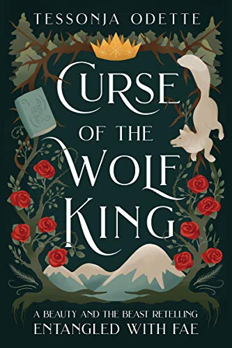 Curse of the Wolf King: A Beauty and the Beast Retelling (Entangled with Fae) Tessonja Odette