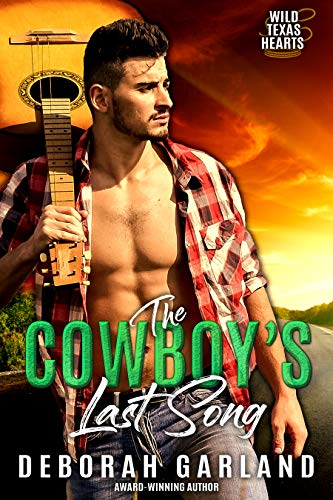 The Cowboy's Last Song: A Country Music Star Bad-Boy Single Dad Romance (Wild Texas Hearts Book 2) Deborah Garland