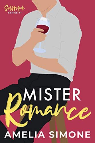 Mister Romance: A friends to lovers wedding date romance. (Self-Made Series) Amelia Simone