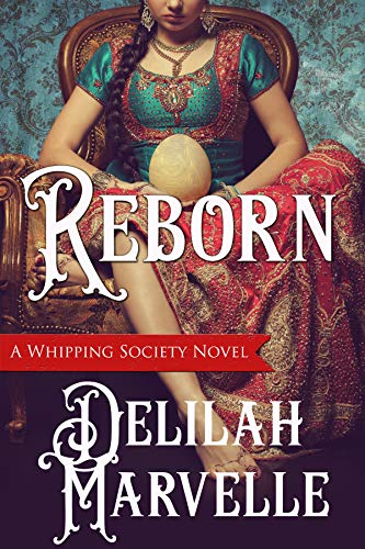Reborn (The Whipping Society Book 3) Delilah Marvelle