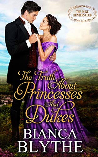 The Truth About Princesses and Dukes (The Duke Hunters Club Book 6) Bianca Blythe