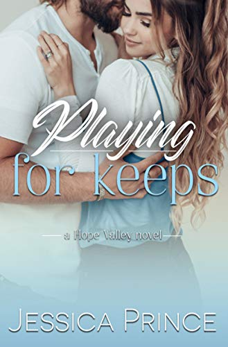 Playing for Keeps (Hope Valley Book 10) Jessica Prince