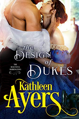 The Design of Dukes (The Beautiful Barringtons Book 2) Kathleen Ayers
