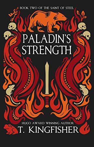 Paladin's Strength: Saint of Steel Book 2 (The Saint of Steel) T. Kingfisher