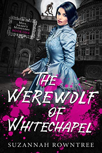 The Werewolf of Whitechapel (Miss Sharp's Monsters Book 1) Suzannah Rowntree