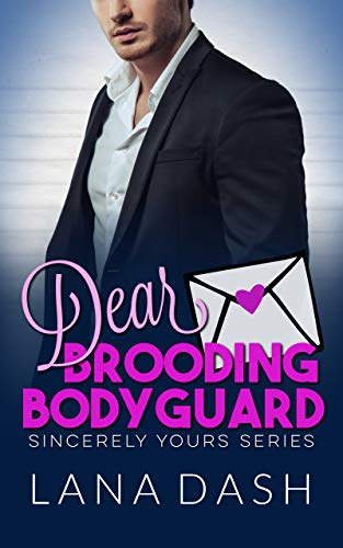 DEAR BROODING BODYGUARD: A Curvy Girl Romance (SINCERELY YOURS Book 5) Lana Dash