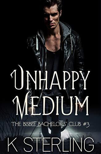 Unhappy Medium (The Bisbee Bachelors' Club Book 3) K. Sterling