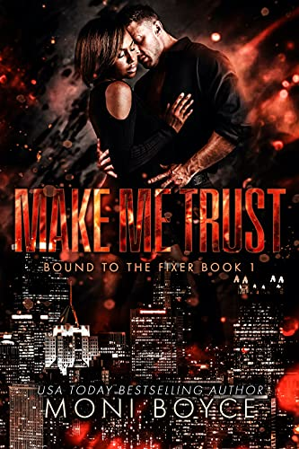 Make Me Trust (Bound to the Fixer Book 1) Moni Boyce