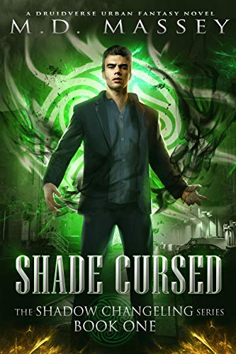 Shade Cursed: A Druidverse Urban Fantasy Novel (The Shadow Changeling Series Book 1) M.D. Massey