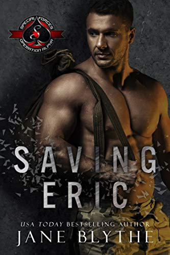 Saving Eric (Special Forces: Operation Alpha) (Saving SEALs Book 2) Jane Blythe and Operation Alpha