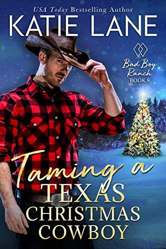 Taming a Texas Christmas Cowboy (Bad Boy Ranch Book 8) Katie Lane