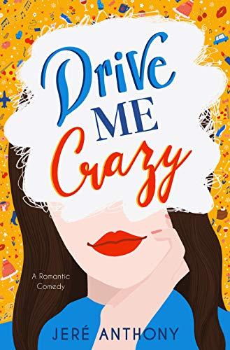 Drive Me Crazy: A Romantic Comedy Jeré Anthony