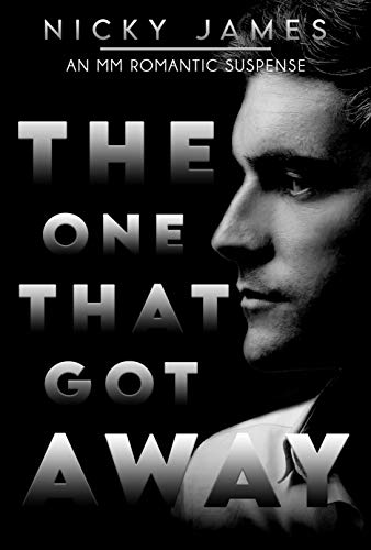 The One That Got Away: An MM romantic suspense Nicky James