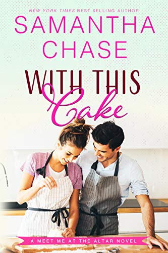 With This Cake (Meet Me at the Altar Book 2) Samantha Chase