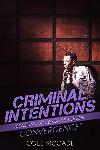 CRIMINAL INTENTIONS: Season Two, Episode Eleven: CONVERGENCE Cole McCade