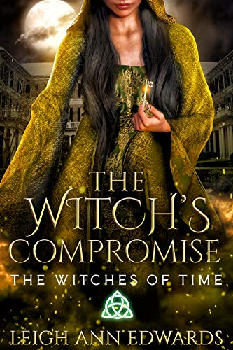 The Witch's Compromise (The Witches of Time Book 2) Leigh Ann Edwards