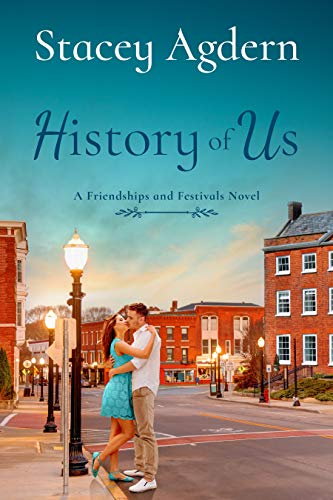 History of Us (Friendships and Festivals Book 2) Stacey Agdern