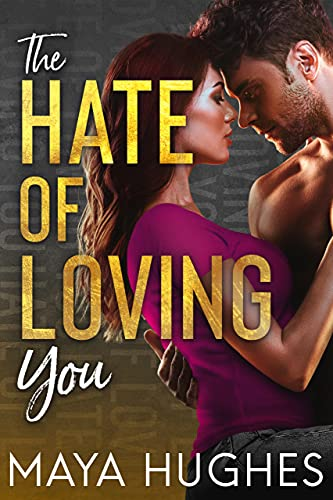 The Hate of Loving You (Falling Trilogy Book 3) Maya Hughes