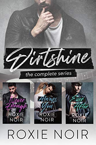 Dirtshine: The Complete Series: A Rock Star Box Set Roxie Noir