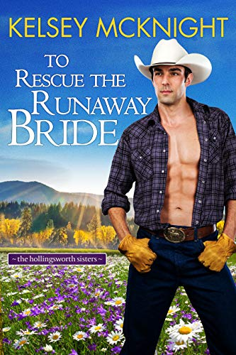 To Rescue the Runaway Bride (The Hollingsworth Sisters Book 3) Kelsey McKnight