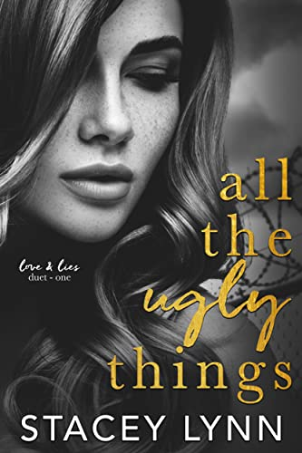 All The Ugly Things (Love and Lies Duet Book 1) Stacey Lynn