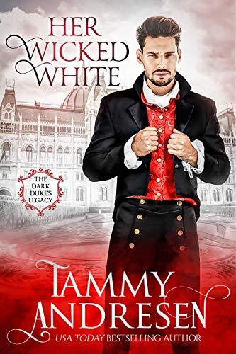 Her Wicked White: Regency Romance (Dark Duke's Legacy Book 1) Tammy Andresen