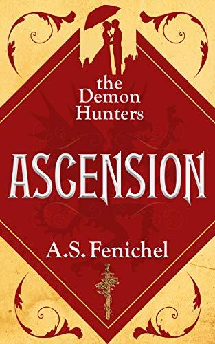 Ascension (The Demon Hunters Book 1) A.S. Fenichel