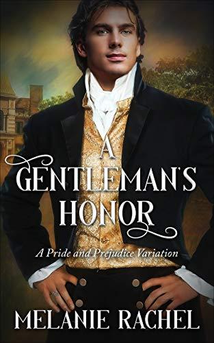 A Gentleman's Honor: A Pride and Prejudice Variation Melanie Rachel