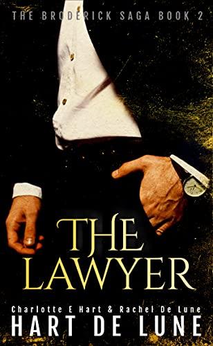 The Lawyer (The Broderick Saga Book 2) Charlotte E Hart and Rachel De Lune