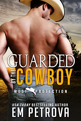 Guarded by the Cowboy (WEST Protection Book 2) Em Petrova