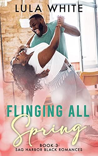 Flinging All Spring (Sag Harbor Black Romances Book 3) Lula White and Elle Christensen
