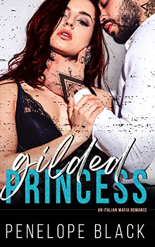 Gilded Princess: A Dark Mafia Romance (Five Families Book 1) Penelope Black