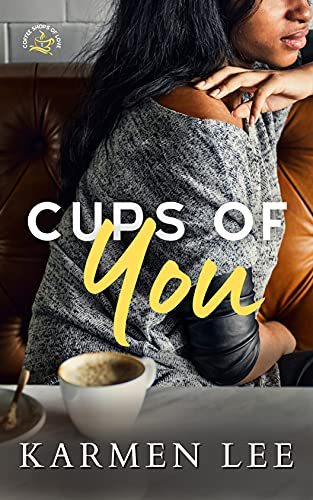 Cups of You (Coffee Shops of Love Book 1) Karmen Lee