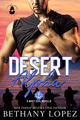 Desert Alpha: A Lady Boss Press Navy SEAL Novella (Lady Boss Press Navy SEAL Novella Collection) Bethany Lopez and Lady Boss Press
