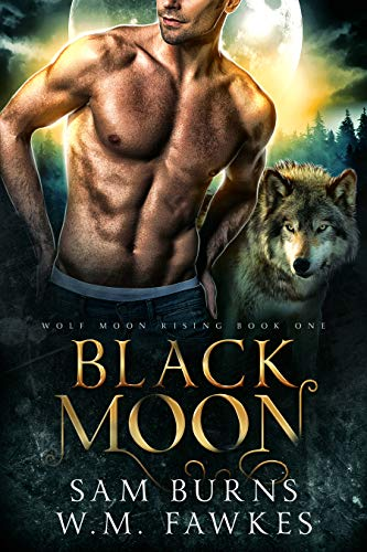 Black Moon (Wolf Moon Rising Book 1) Sam Burns and W.M. Fawkes