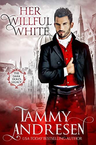 Her Willful White: Regency Romance (Dark Duke's Legacy Book 2) Tammy Andresen